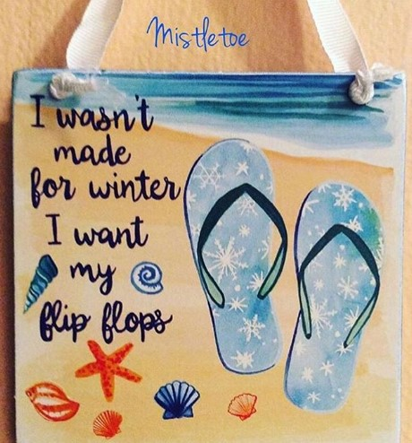 I want my flip flops sign - Mistletoe LBI